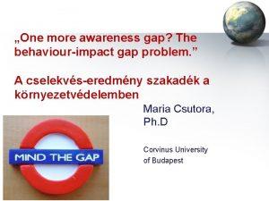 One more awareness gap The behaviourimpact gap problem