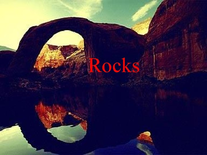 Rocks Types of Rocks Igneous Rocks Metamorphic Rocks