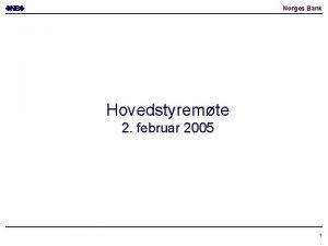 Norges Bank Hovedstyremte 2 februar 2005 1 Norges