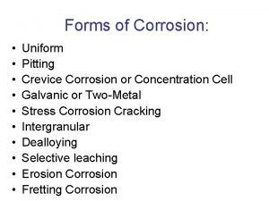 Forms of Corrosion Uniform Pitting Crevice Corrosion or