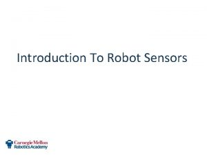 Introduction To Robot Sensors Introduction to Sensors What
