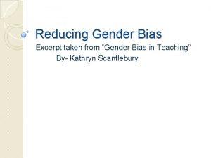 Reducing Gender Bias Excerpt taken from Gender Bias
