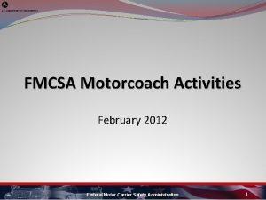 FMCSA Motorcoach Activities February 2012 Federal Motor Carrier