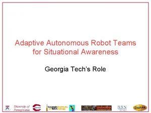 Adaptive Autonomous Robot Teams for Situational Awareness Georgia