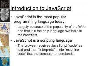 Introduction to Java Script Java Script is the