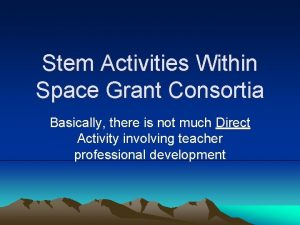 Stem Activities Within Space Grant Consortia Basically there