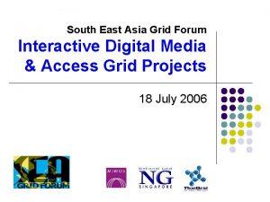 South East Asia Grid Forum Interactive Digital Media