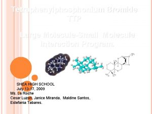 Tetraphenylphosphonium Bromide TTP Large MoleculeSmall Molecule Interaction Program