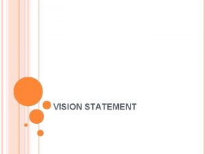 VISION STATEMENT WHAT IS A VISION STATEMENT The