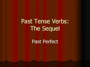 Past Tense Verbs The Sequel Past Perfect Review