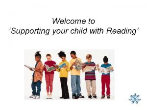 Welcome to Supporting your child with Reading Reading
