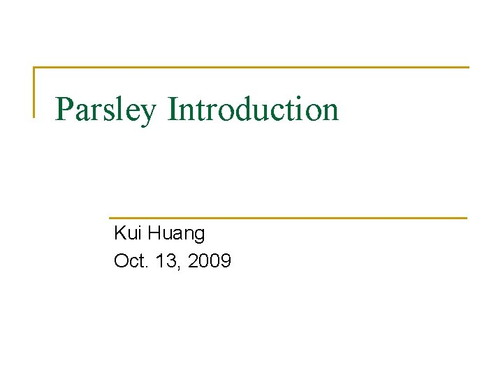 Parsley Introduction Kui Huang Oct 13 2009 Topics