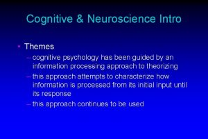 Cognitive Neuroscience Intro Themes cognitive psychology has been