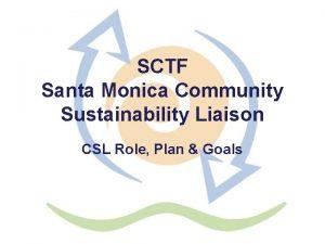SCTF Santa Monica Community Sustainability Liaison CSL Role