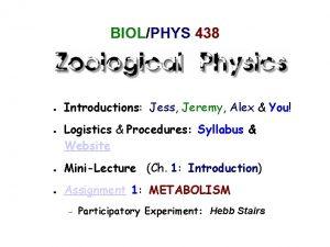 BIOLPHYS 438 Introductions Jess Jeremy Alex You Logistics