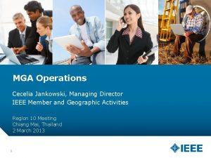 MGA Operations Cecelia Jankowski Managing Director IEEE Member