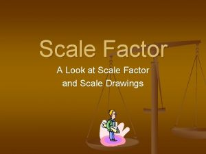 Scale Factor A Look at Scale Factor and