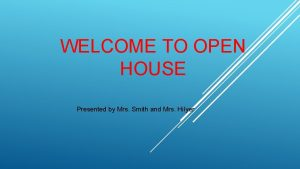WELCOME TO OPEN HOUSE Presented by Mrs Smith