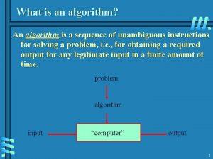 What is an algorithm An algorithm is a