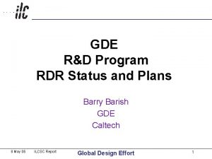 GDE RD Program RDR Status and Plans Barry