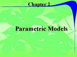 Chapter 2 1 Parametric Models 1 Parametric Models