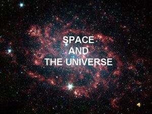 SPACE AND THE UNIVERSE Definitions Universe Everything that