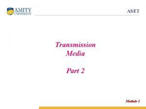 ASET Transmission Media Part 2 Module 1 Unguided