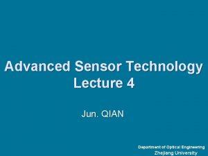 Advanced Sensor Technology Lecture 4 Jun QIAN Department