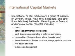 International Capital Markets International capital markets are a