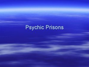 Psychic Prisons Human beings have a knack for