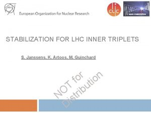 STABILIZATION FOR LHC INNER TRIPLETS S Janssens K