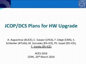 ENICE Controls JCOPDCS Plans for HW Upgrade A