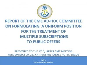 REPORT OF THE CMC ADHOC COMMITTEE ON FORMULATING