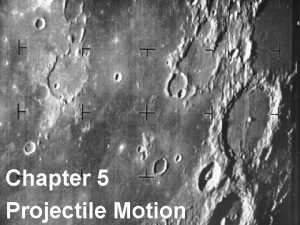 Chapter 5 Projectile Motion Projectile motion can be