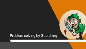 Problem solving by Searching Problem Solving Agent Masalah