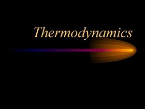 Thermodynamics Thermodynamics is the study of energy and
