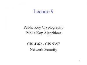 Lecture 9 Public Key Cryptography Public Key Algorithms