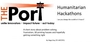 Humanitarian Hackathons Can you change the world in