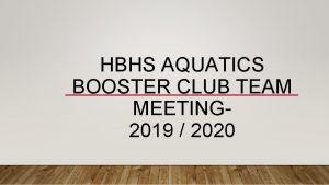 HBHS AQUATICS BOOSTER CLUB TEAM MEETING 2019 2020
