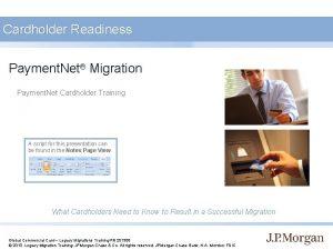 Cardholder Readiness Payment Net Migration Payment Net Cardholder