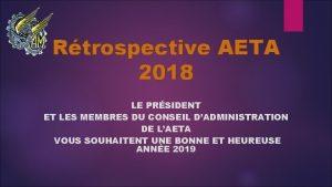 Rtrospective AETA 2018 LE PRSIDENT ET LES MEMBRES