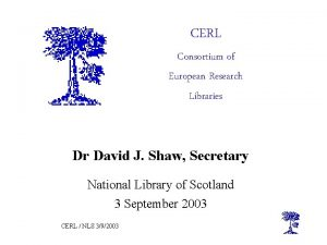 CERL Consortium of European Research Libraries Dr David