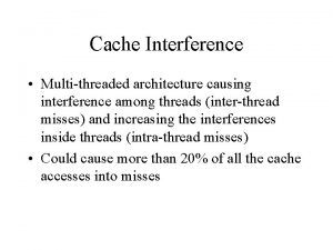 Cache Interference Multithreaded architecture causing interference among threads