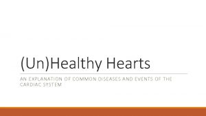 UnHealthy Hearts AN EXPLANATION OF COMMON DISEASES AND