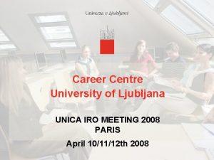 Career Centre University of Ljubljana UNICA IRO MEETING