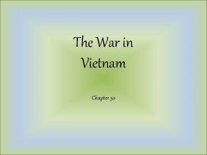 The War in Vietnam Chapter 30 Vietnam A