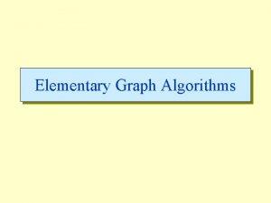 Elementary Graph Algorithms Graphs w Graph G V