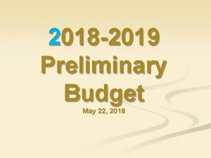 2018 2019 Preliminary Budget May 22 2018 Timeline