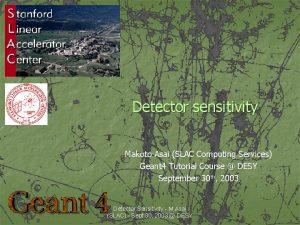 Detector sensitivity Makoto Asai SLAC Computing Services Geant
