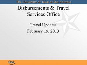 Disbursements Travel Services Office Travel Updates February 19